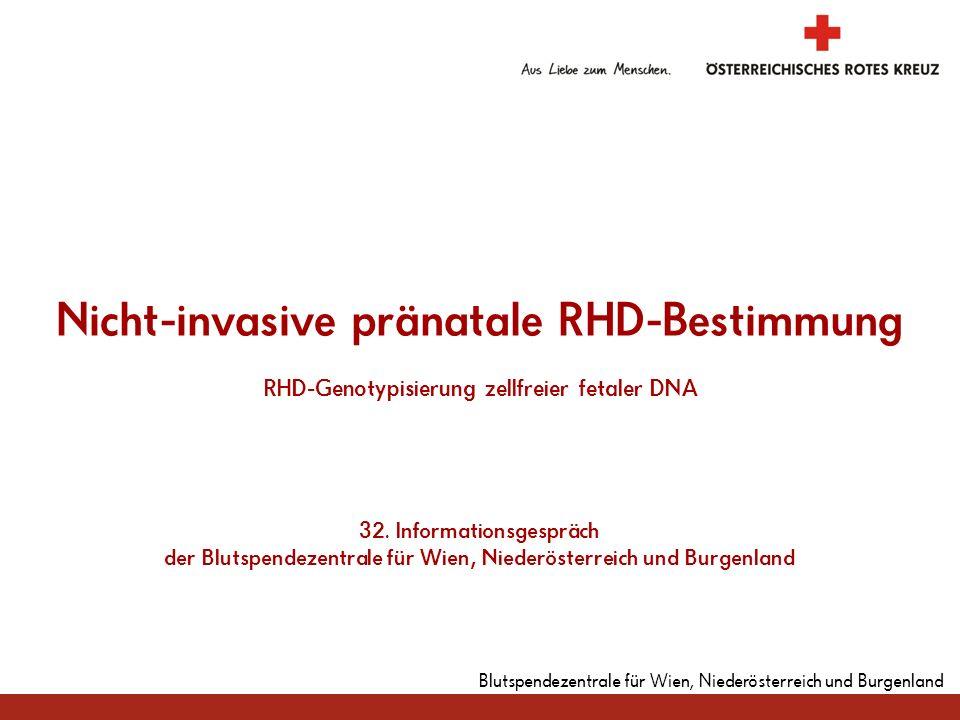 Nicht-invasive pränatale RHD-Bestimmung RHD-Genotypisierung zellfreier fetaler DNA 32. Informationsgespräch der Blutspendezentrale für Wien, Niederösterreich und Burgenland