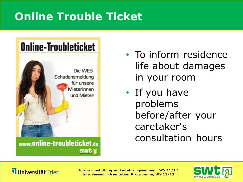 Online Trouble Ticket To inform residence life about damages in your room.