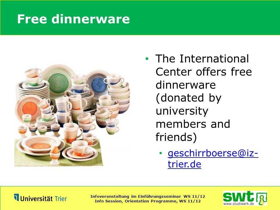 Free dinnerware The International Center offers free dinnerware (donated by university members and friends)