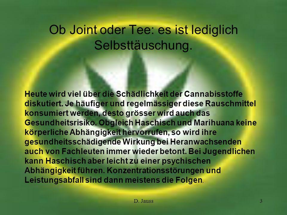 Ob Joint oder Tee: es ist lediglich Selbsttäuschung.