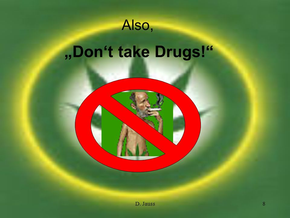 "Also, ""Don't take Drugs! D. Jauss"
