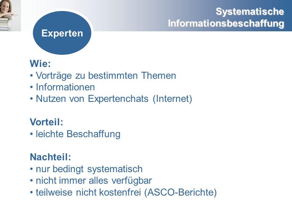Experten Wie: Vorträge zu bestimmten Themen. Informationen. Nutzen von Expertenchats (Internet) Vorteil: