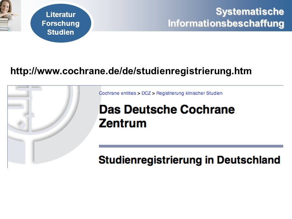 http://www.cochrane.de/de/studienregistrierung.htm Literatur Forschung