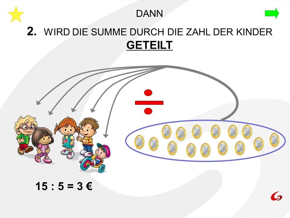 2. WIRD DIE SUMME DURCH DIE ZAHL DER KINDER GETEILT