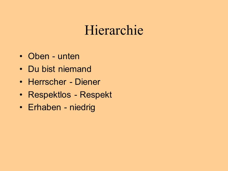 Hierarchie Oben - unten Du bist niemand Herrscher - Diener