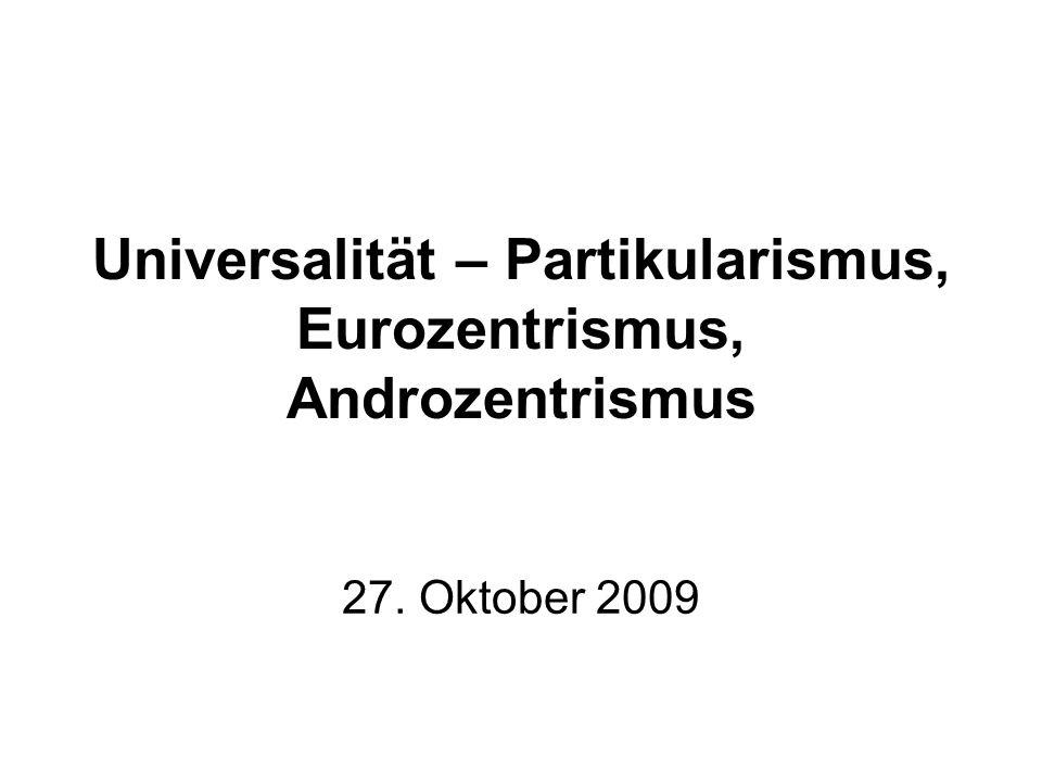 Universalität – Partikularismus, Eurozentrismus, Androzentrismus