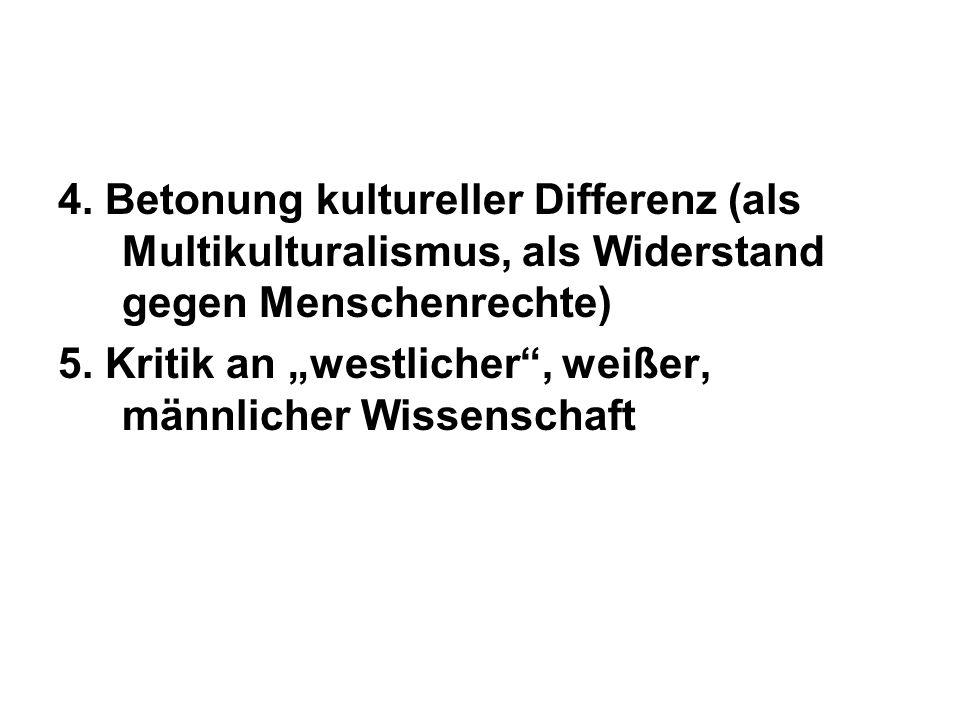 4. Betonung kultureller Differenz (als Multikulturalismus, als Widerstand gegen Menschenrechte)