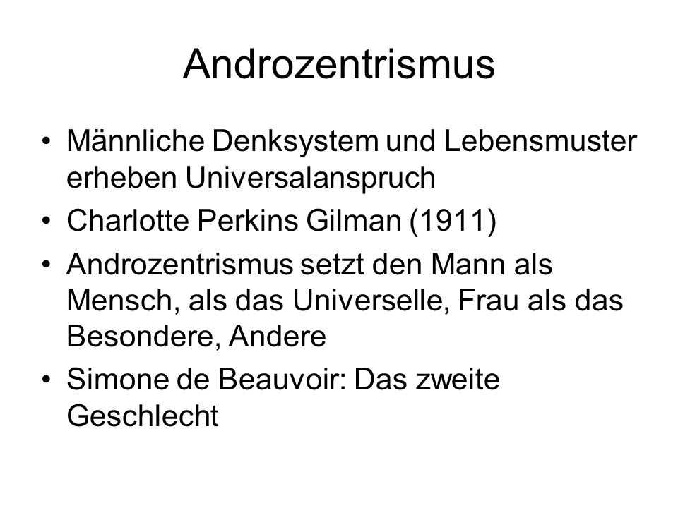 Androzentrismus Männliche Denksystem und Lebensmuster erheben Universalanspruch. Charlotte Perkins Gilman (1911)