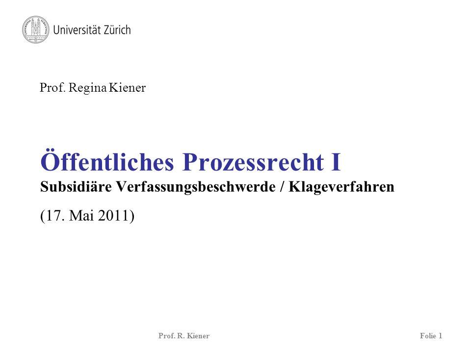 Prof. Regina Kiener Öffentliches Prozessrecht I Subsidiäre Verfassungsbeschwerde / Klageverfahren (17. Mai 2011)