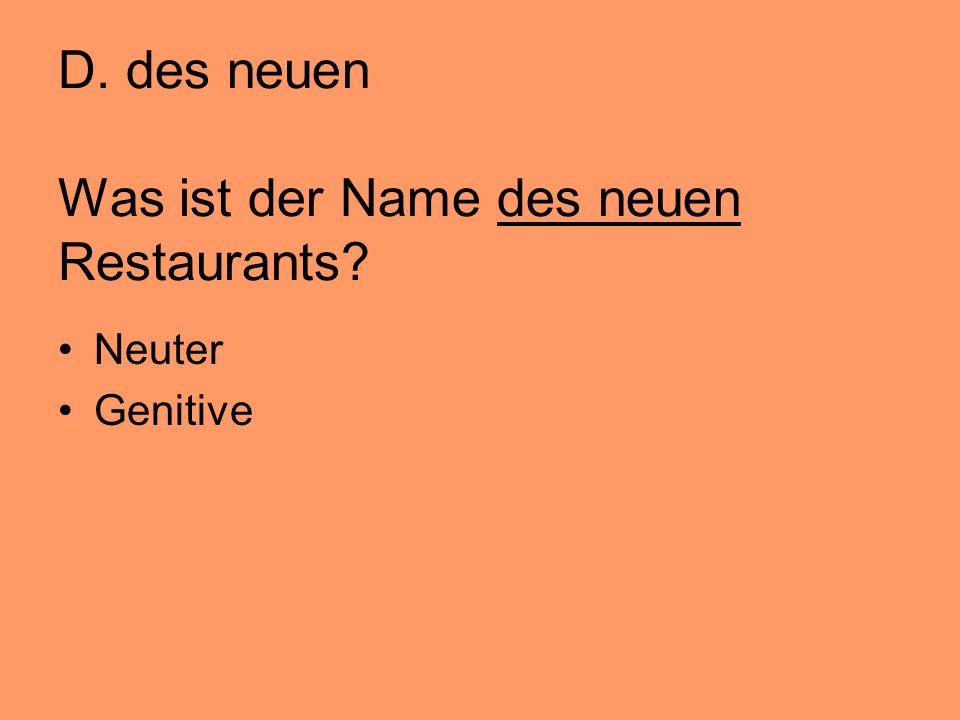 D. des neuen Was ist der Name des neuen Restaurants