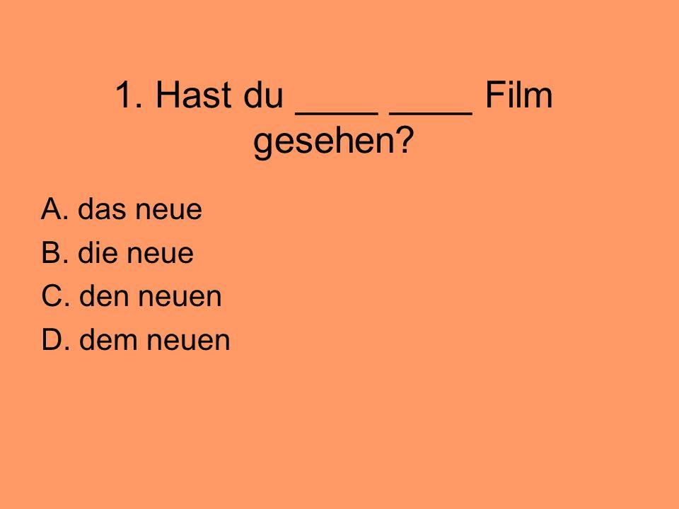 1. Hast du ____ ____ Film gesehen