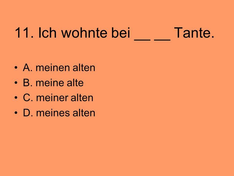 11. Ich wohnte bei __ __ Tante.