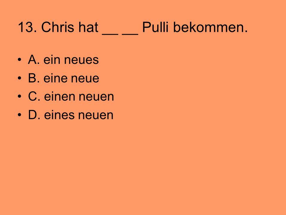 13. Chris hat __ __ Pulli bekommen.