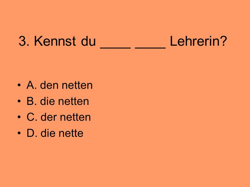3. Kennst du ____ ____ Lehrerin