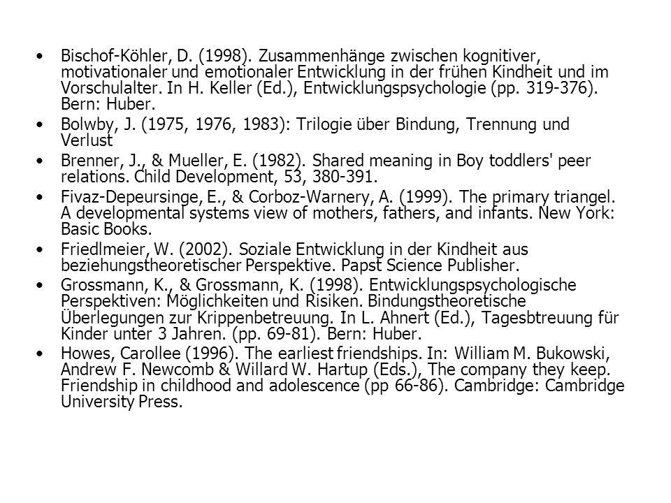 Bischof-Köhler, D. (1998). Zusammenhänge zwischen kognitiver, motivationaler und emotionaler Entwicklung in der frühen Kindheit und im Vorschulalter. In H. Keller (Ed.), Entwicklungspsychologie (pp. 319-376). Bern: Huber.
