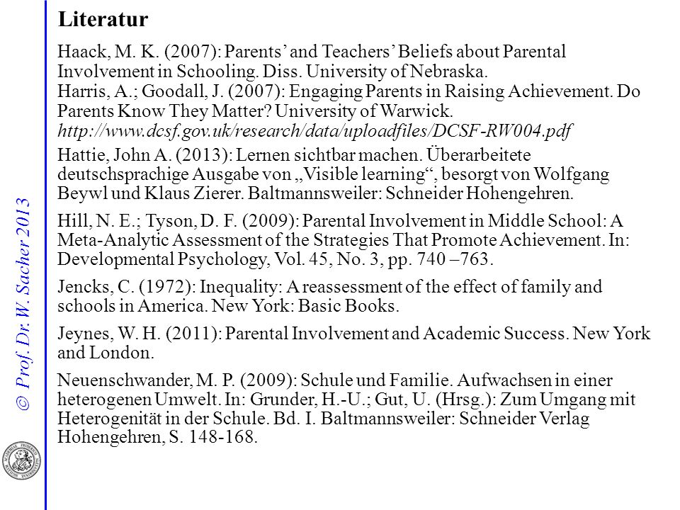Literatur Haack, M. K. (2007): Parents' and Teachers' Beliefs about Parental Involvement in Schooling. Diss. University of Nebraska.