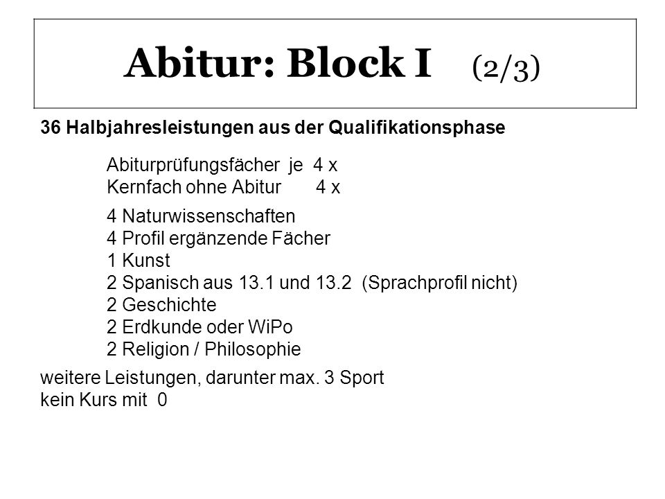 Abitur: Block I (2/3) 36 Halbjahresleistungen aus der Qualifikationsphase. Abiturprüfungsfächer je 4 x.