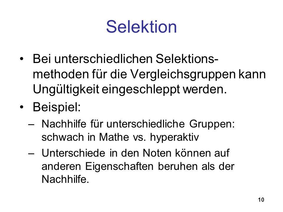 Selektion Bei unterschiedlichen Selektions-methoden für die Vergleichsgruppen kann Ungültigkeit eingeschleppt werden.