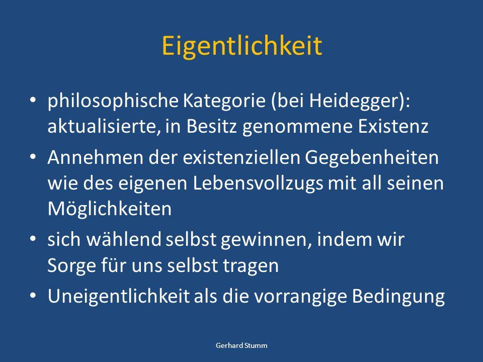 Eigentlichkeit philosophische Kategorie (bei Heidegger): aktualisierte, in Besitz genommene Existenz.