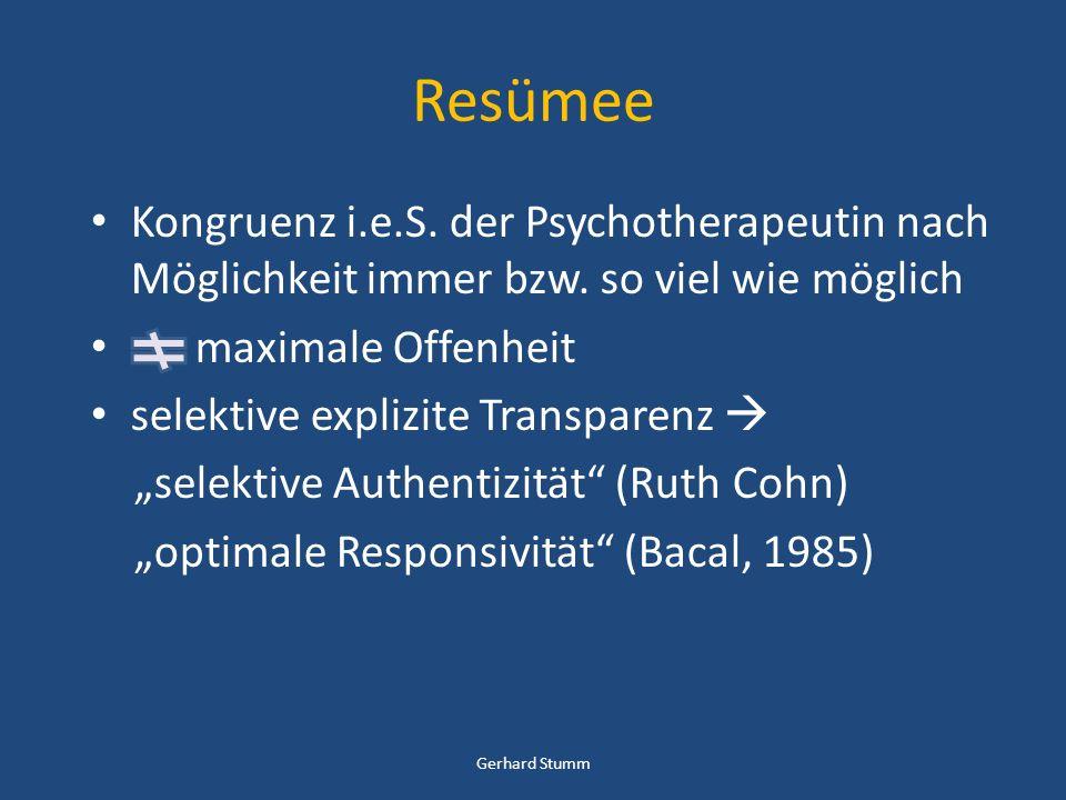 Resümee Kongruenz i.e.S. der Psychotherapeutin nach Möglichkeit immer bzw. so viel wie möglich. maximale Offenheit.