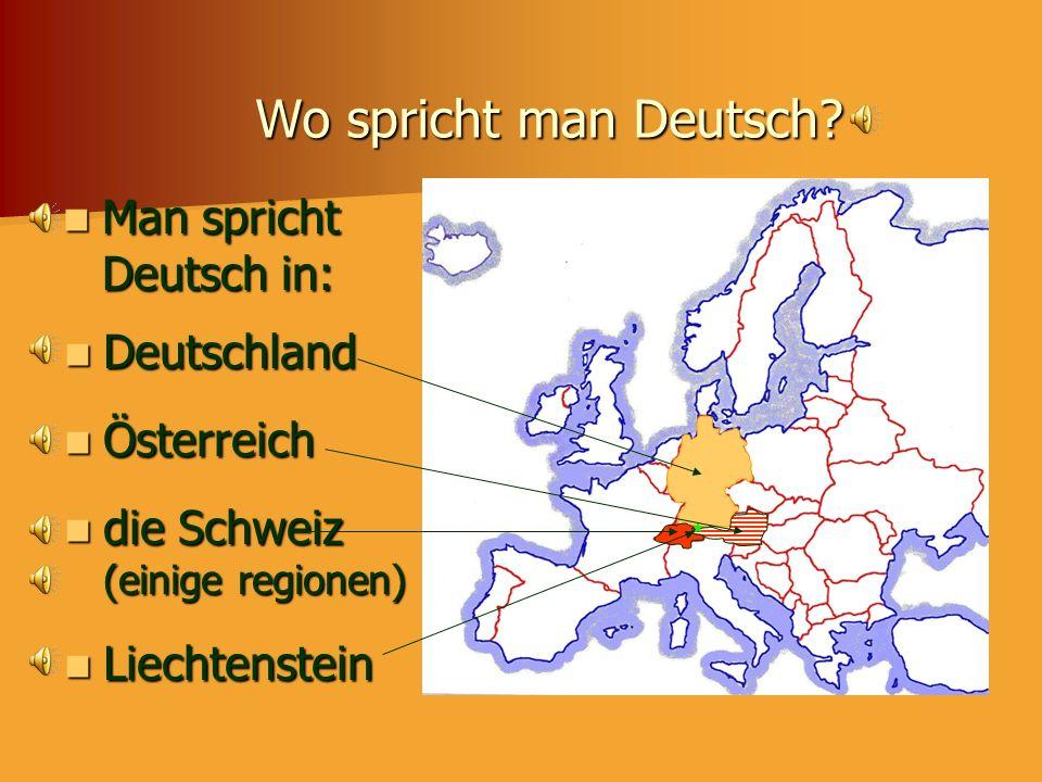 Wo spricht man Deutsch Man spricht Deutsch in: Deutschland Österreich