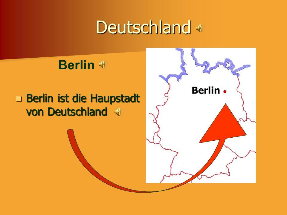 Deutschland Berlin Berlin ● Berlin ist die Haupstadt von Deutschland