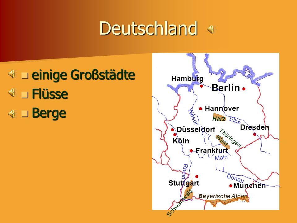 Deutschland einige Großstädte Flüsse Berge Berlin ● Hamburg ● ●München