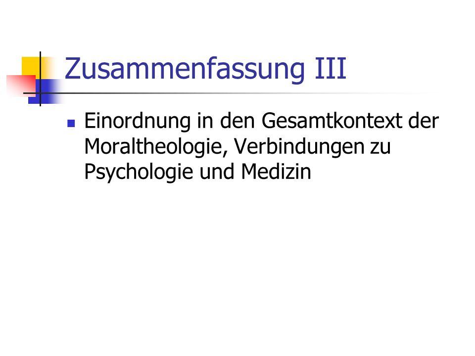 Zusammenfassung III Einordnung in den Gesamtkontext der Moraltheologie, Verbindungen zu Psychologie und Medizin.