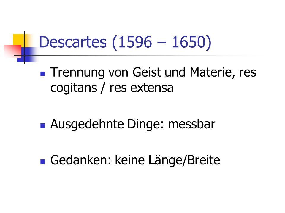 Descartes (1596 – 1650) Trennung von Geist und Materie, res cogitans / res extensa. Ausgedehnte Dinge: messbar.