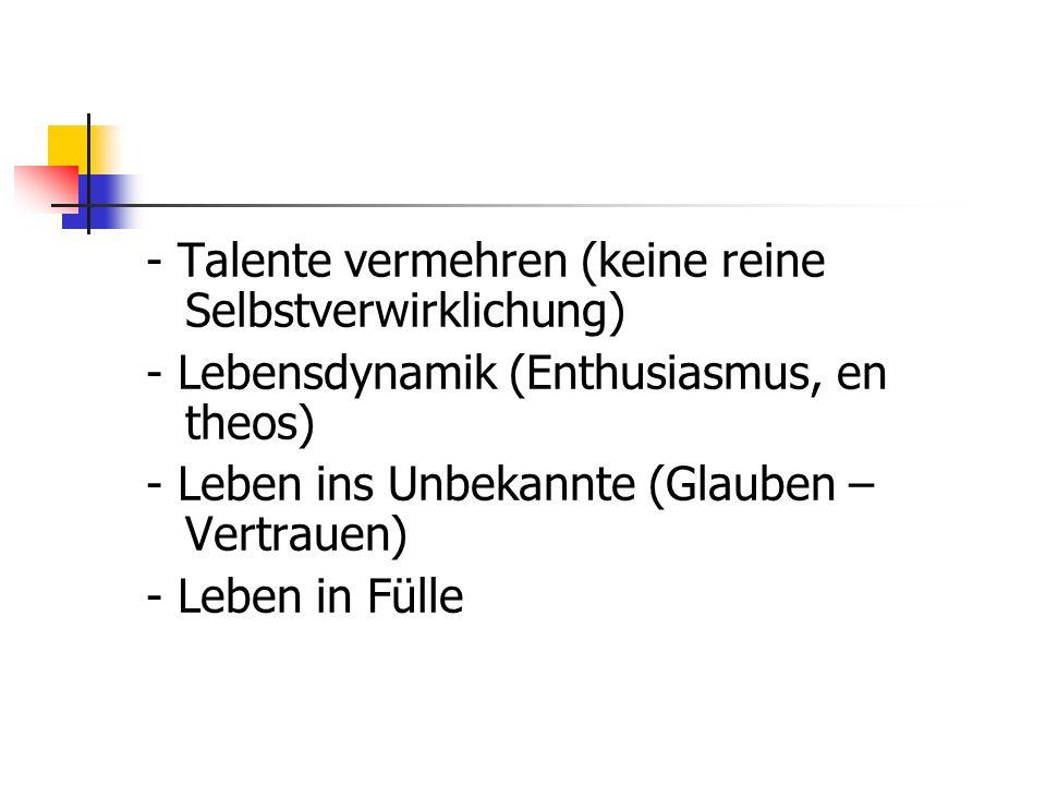 - Talente vermehren (keine reine Selbstverwirklichung)
