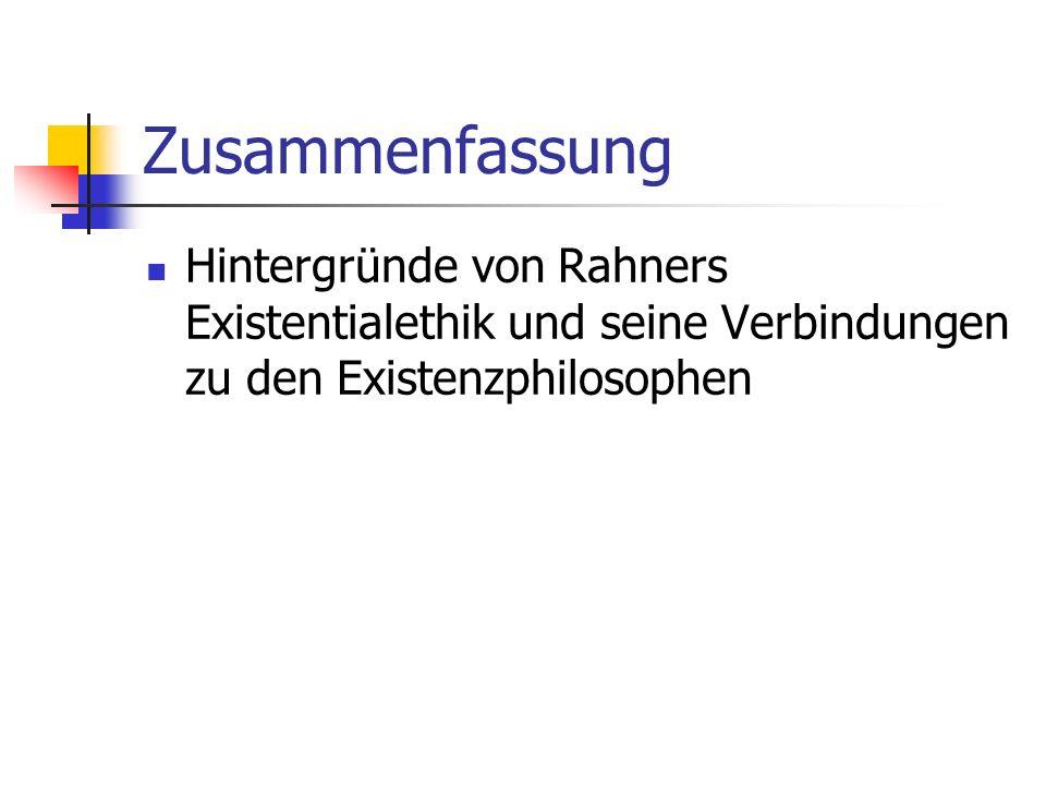 Zusammenfassung Hintergründe von Rahners Existentialethik und seine Verbindungen zu den Existenzphilosophen.