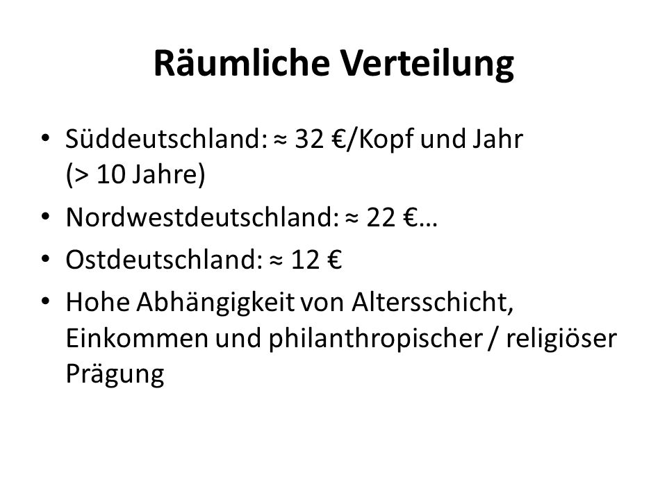 Räumliche Verteilung Süddeutschland: ≈ 32 €/Kopf und Jahr (> 10 Jahre) Nordwestdeutschland: ≈ 22 €…