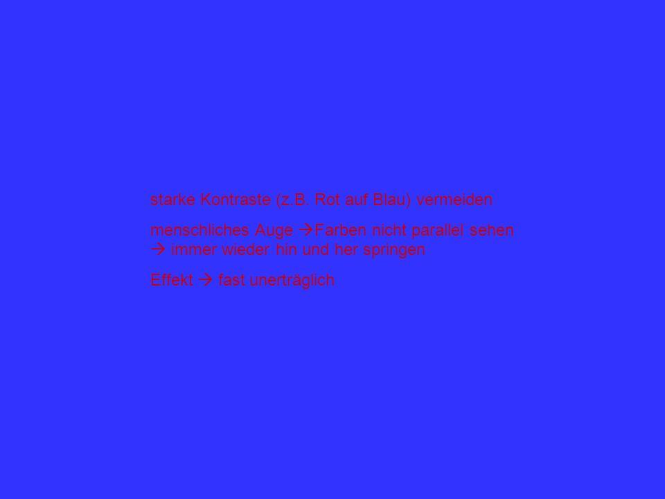 starke Kontraste (z.B. Rot auf Blau) vermeiden
