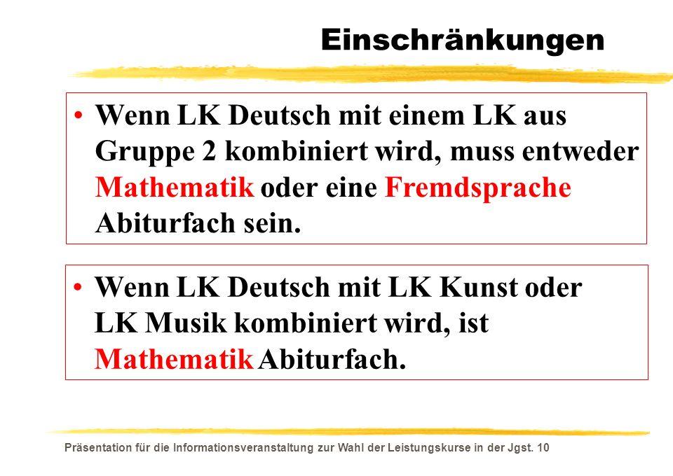 Einschränkungen Wenn LK Deutsch mit einem LK aus Gruppe 2 kombiniert wird, muss entweder Mathematik oder eine Fremdsprache Abiturfach sein.