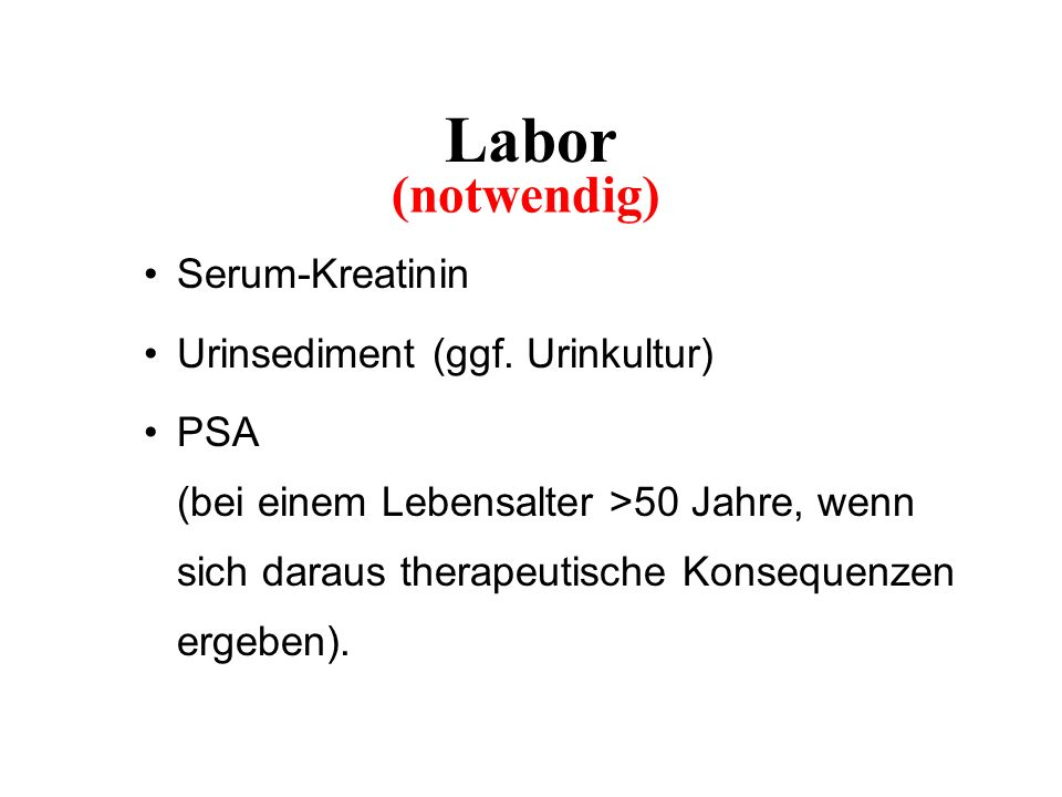Labor (notwendig) Serum-Kreatinin Urinsediment (ggf. Urinkultur)