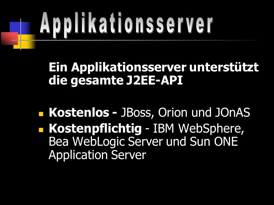 Applikationsserver Ein Applikationsserver unterstützt die gesamte J2EE-API. Kostenlos - JBoss, Orion und JOnAS.