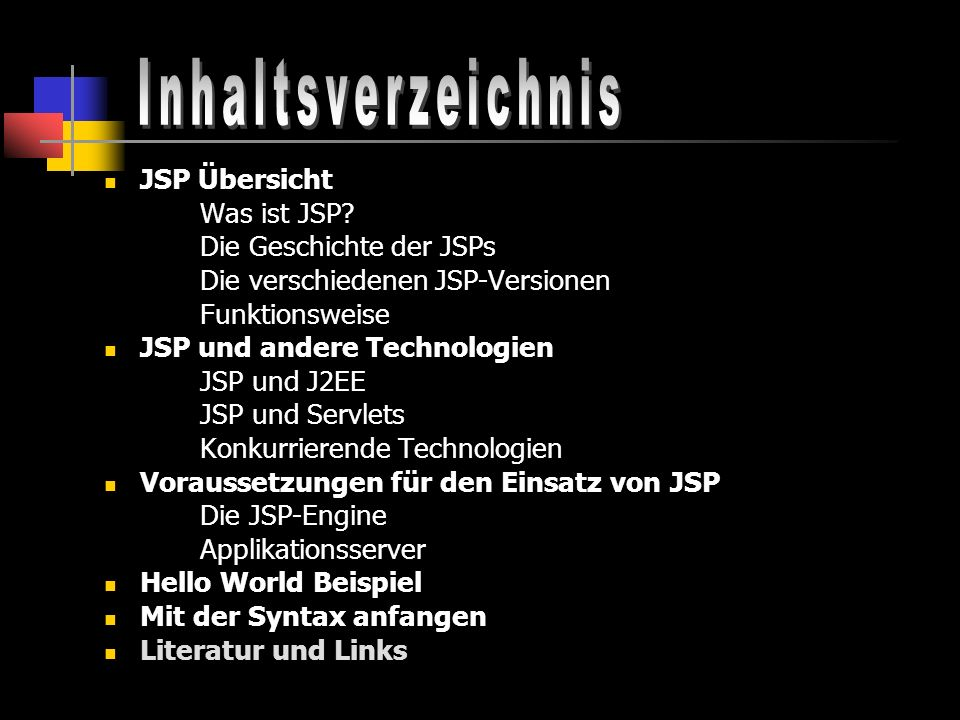 Inhaltsverzeichnis JSP Übersicht Was ist JSP Die Geschichte der JSPs