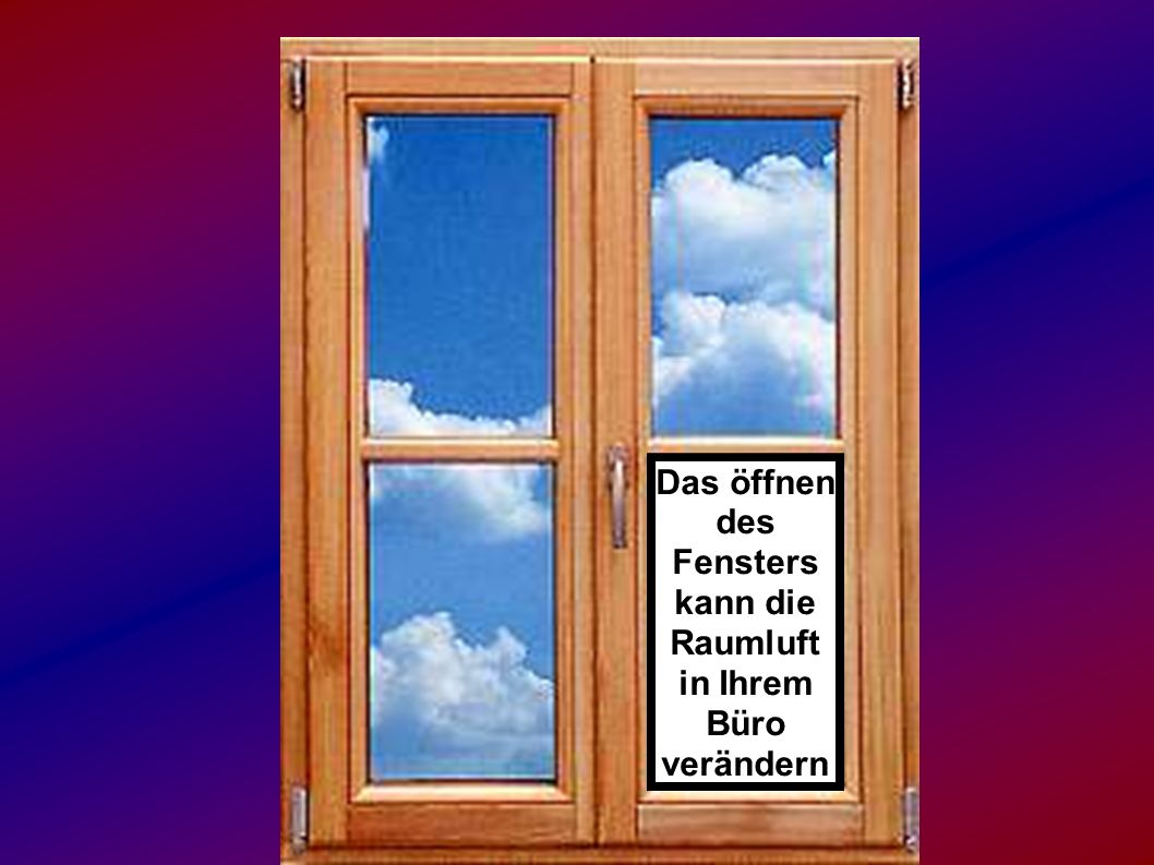 Das öffnen des Fensters kann die Raumluft in Ihrem Büro verändern