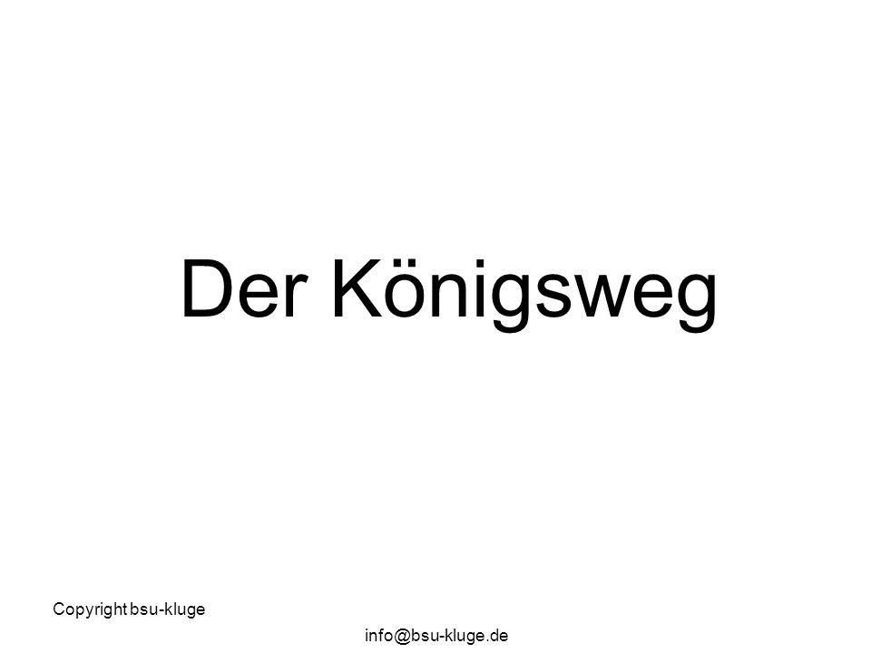 Der Königsweg Copyright bsu-kluge info@bsu-kluge.de