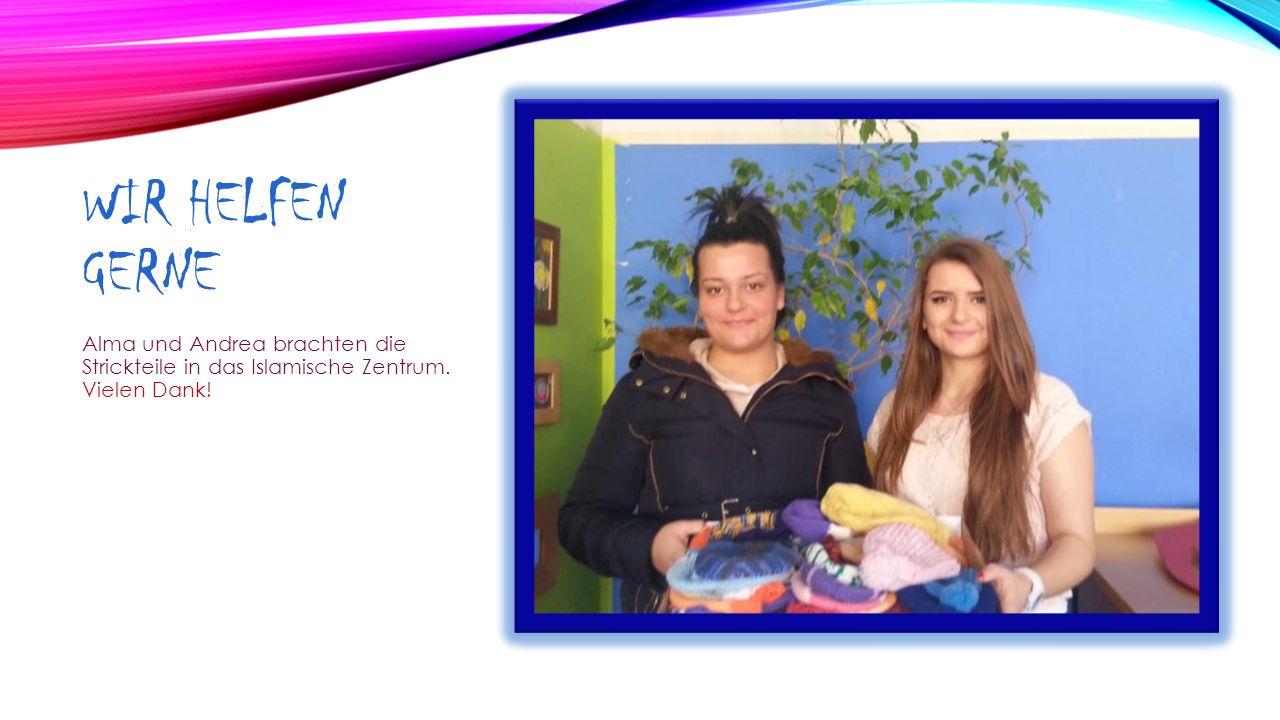 Wir Helfen Gerne Alma und Andrea brachten die Strickteile in das Islamische Zentrum. Vielen Dank!