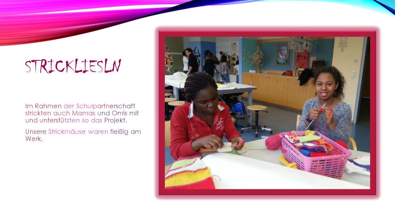 Strickliesln Im Rahmen der Schulpartnerschaft strickten auch Mamas und Omis mit und unterstützten so das Projekt.