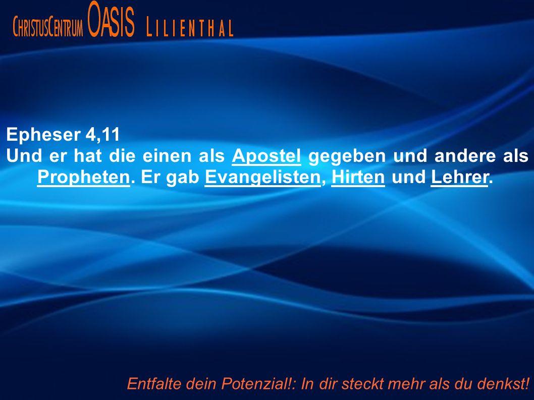 Epheser 4,11 Und er hat die einen als Apostel gegeben und andere als Propheten. Er gab Evangelisten, Hirten und Lehrer.
