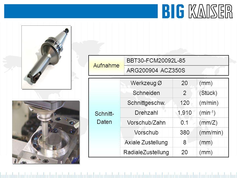 Aufnahme BBT30-FCM20092L-85. ARG200904 ACZ350S. Schnitt- Daten. Werkzeug Ø. 20. (mm) Schneiden.