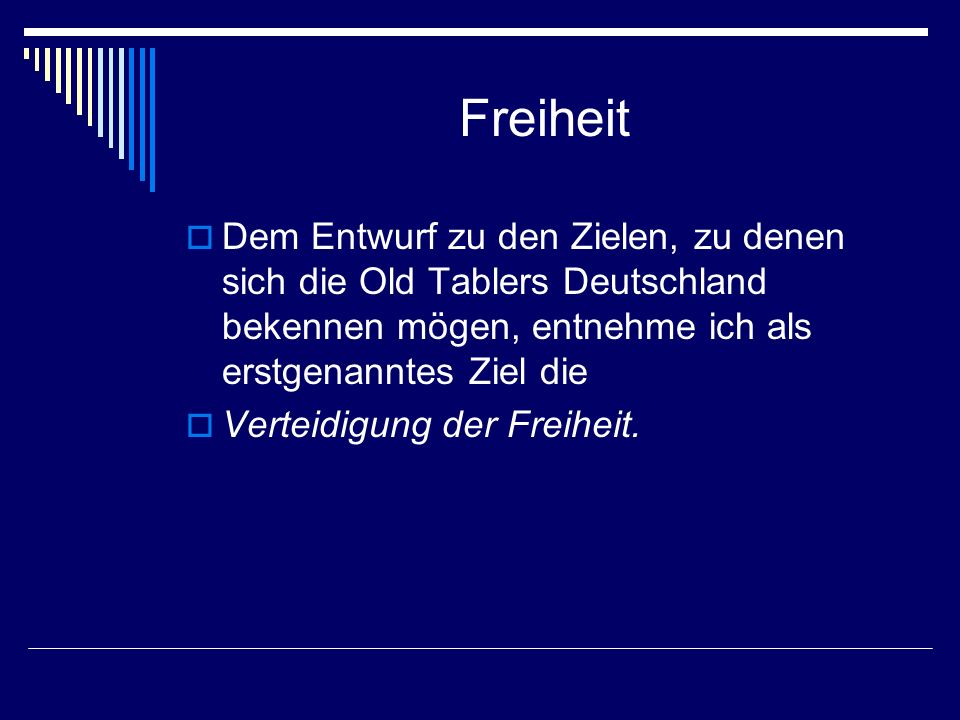 Freiheit Dem Entwurf zu den Zielen, zu denen sich die Old Tablers Deutschland bekennen mögen, entnehme ich als erstgenanntes Ziel die.