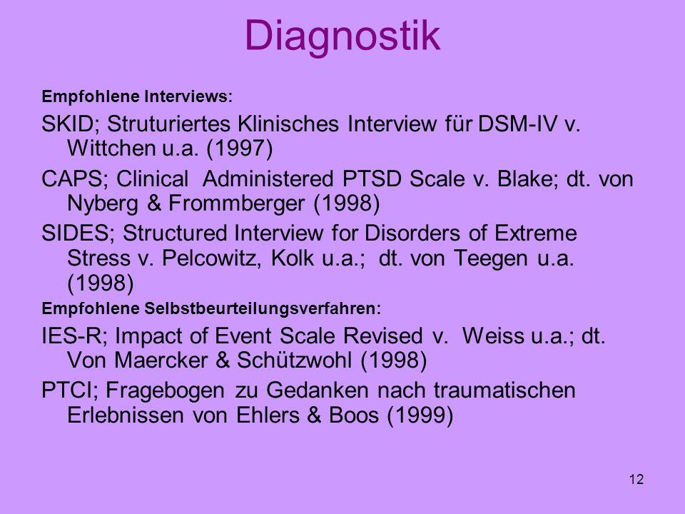 Diagnostik Empfohlene Interviews: SKID; Struturiertes Klinisches Interview für DSM-IV v. Wittchen u.a. (1997)
