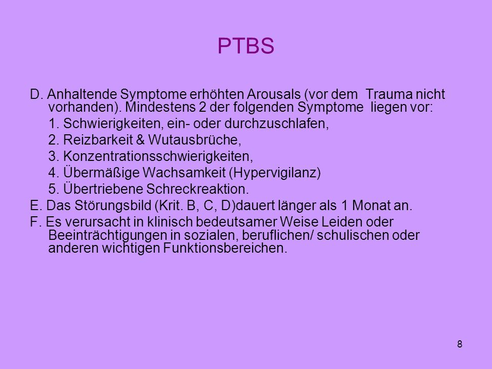 PTBS D. Anhaltende Symptome erhöhten Arousals (vor dem Trauma nicht vorhanden). Mindestens 2 der folgenden Symptome liegen vor: