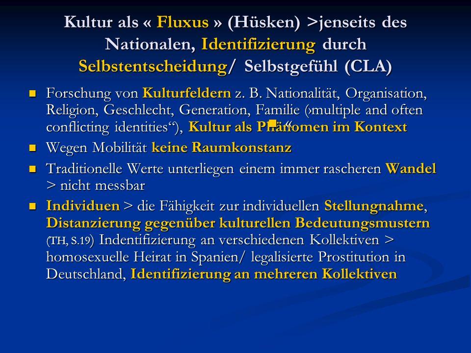 Kultur als « Fluxus » (Hüsken) >jenseits des Nationalen, Identifizierung durch Selbstentscheidung/ Selbstgefühl (CLA)
