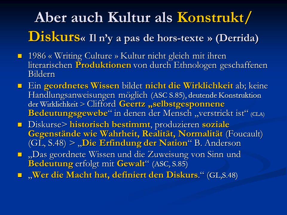 Aber auch Kultur als Konstrukt/ Diskurs« Il n'y a pas de hors-texte » (Derrida)