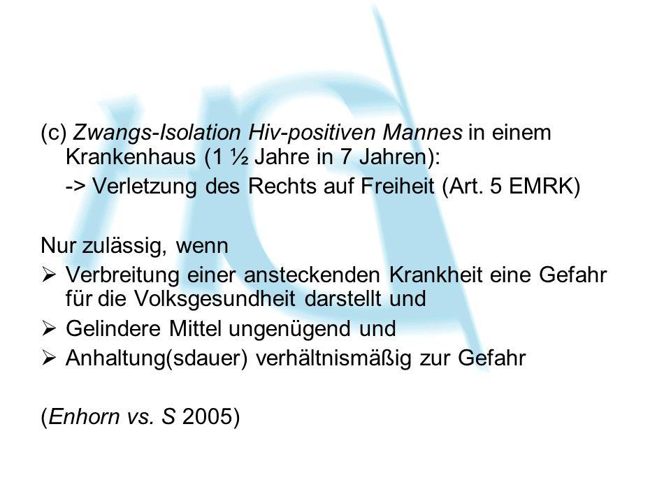 (c) Zwangs-Isolation Hiv-positiven Mannes in einem Krankenhaus (1 ½ Jahre in 7 Jahren):