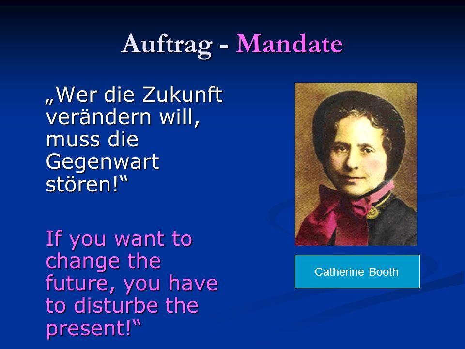 """Auftrag - Mandate """"Wer die Zukunft verändern will, muss die Gegenwart stören! If you want to change the future, you have to disturbe the present!"""